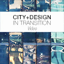 City+Design in Transition. I video.