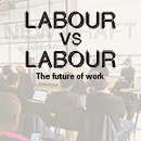 Labour versus labour: the future of work.